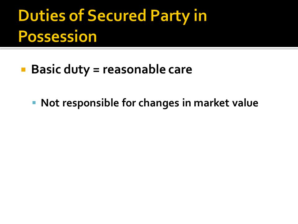  Basic duty = reasonable care  Not responsible for changes in market value