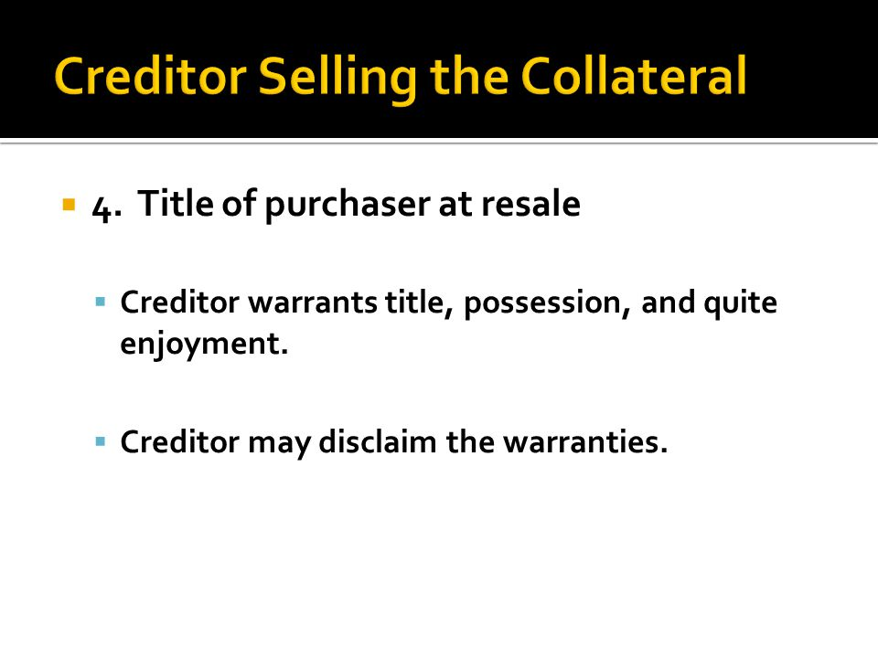 4. Title of purchaser at resale  Creditor warrants title, possession, and quite enjoyment.