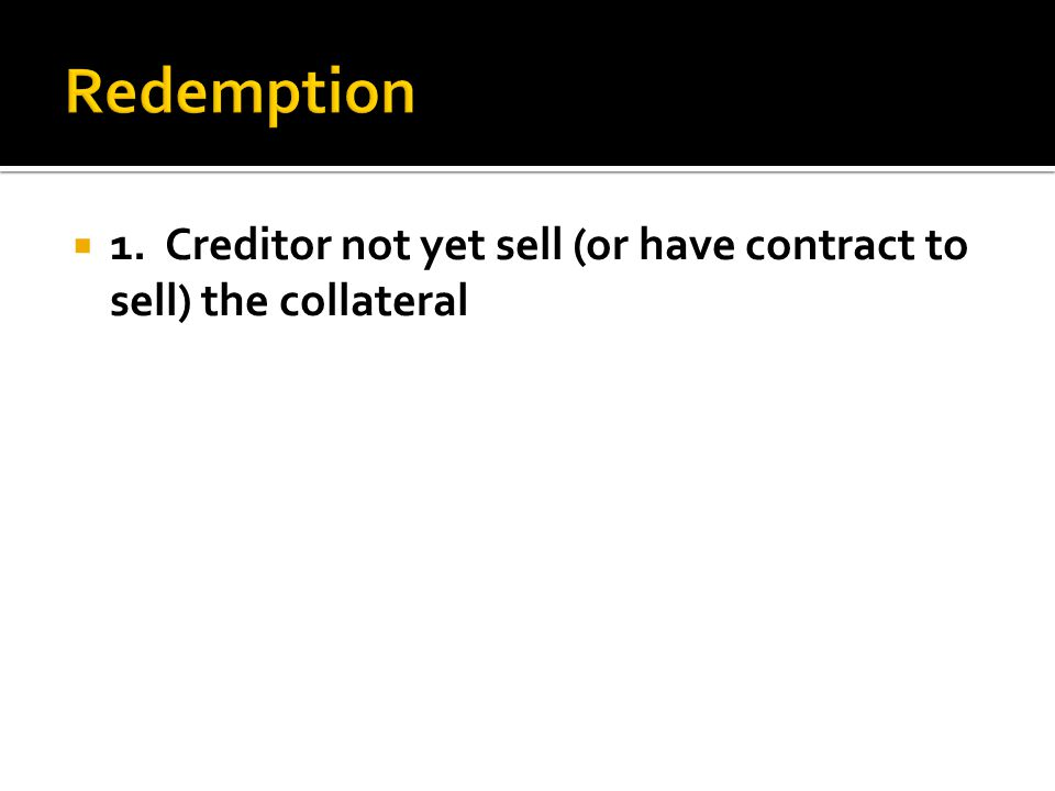  1. Creditor not yet sell (or have contract to sell) the collateral