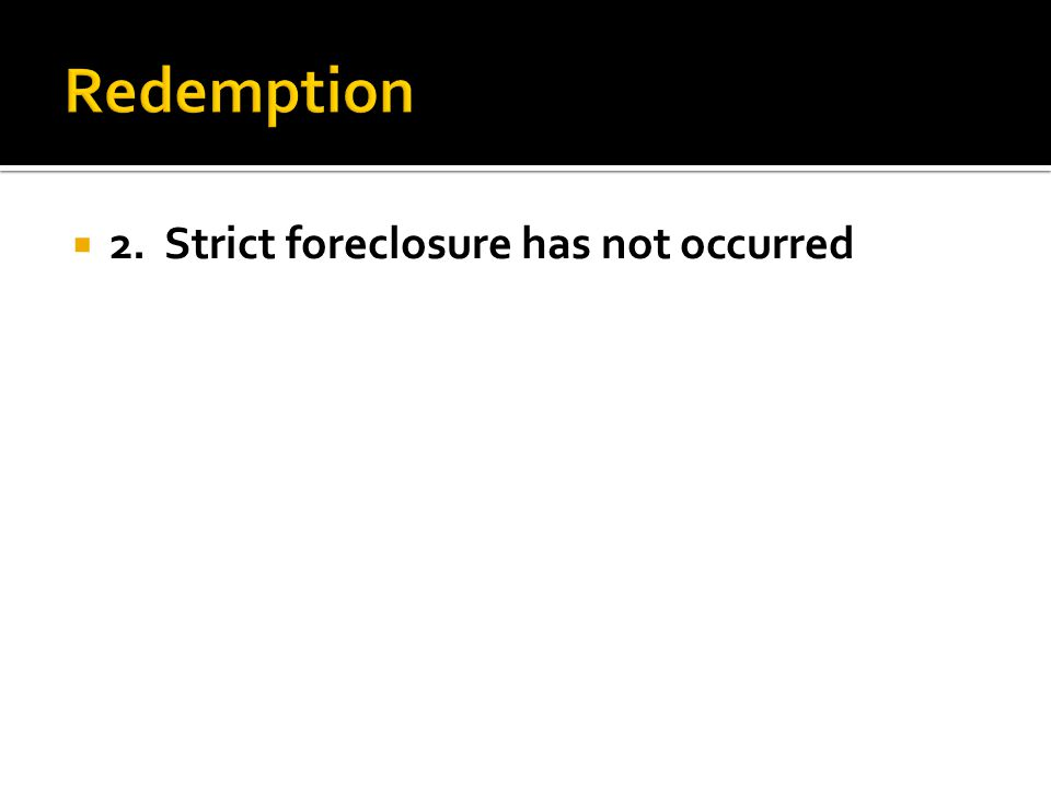  2. Strict foreclosure has not occurred