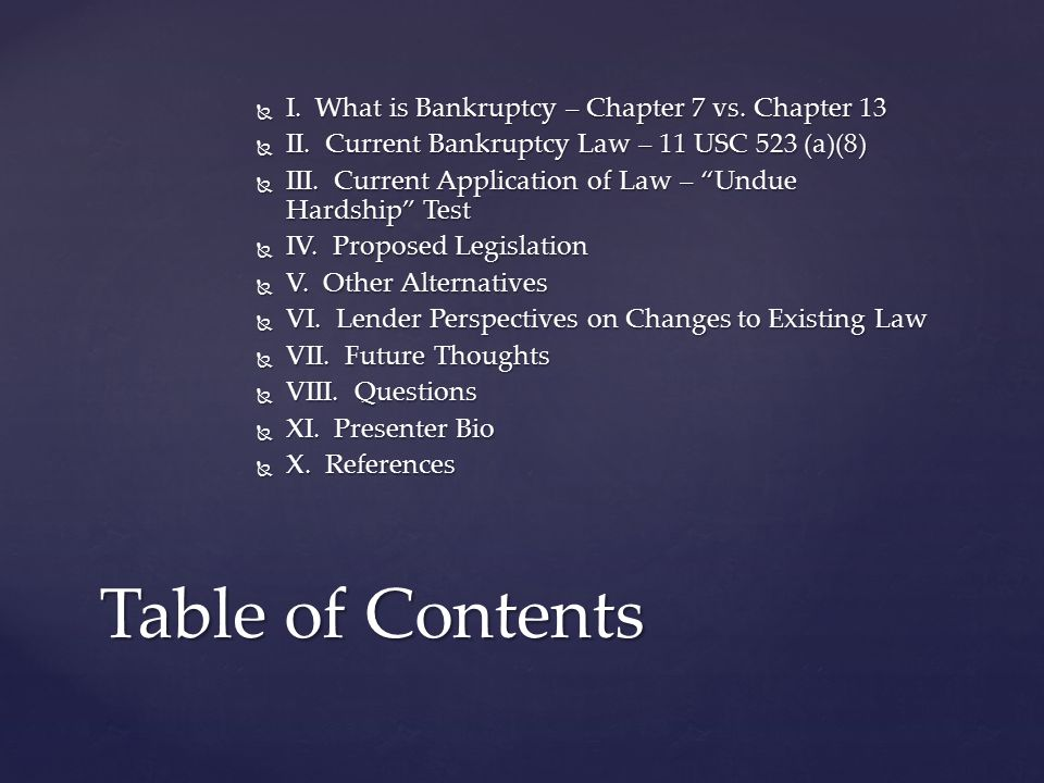  I. What is Bankruptcy – Chapter 7 vs. Chapter 13  II.