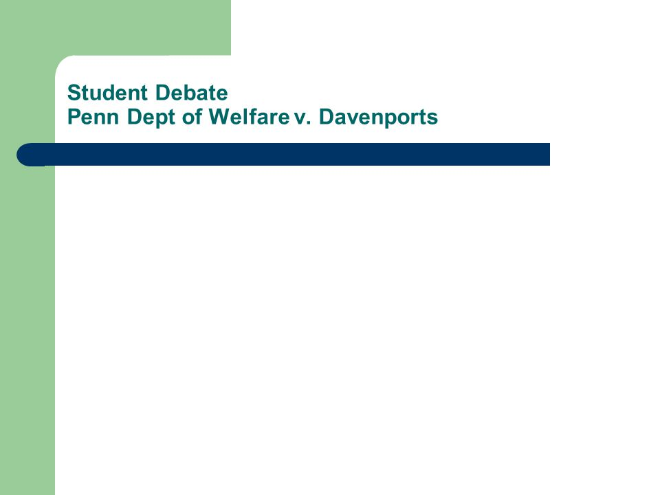 Student Debate Penn Dept of Welfare v. Davenports