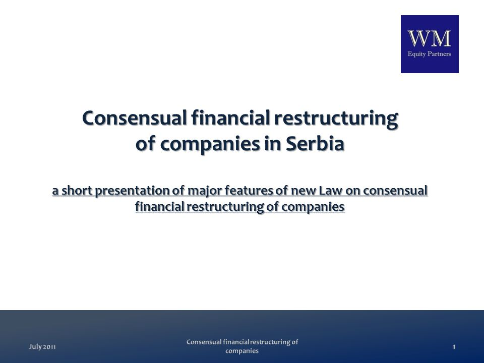 Consensual financial restructuring of companies in Serbia a short presentation of major features of new Law on consensual financial restructuring of companies 1July 2011 Consensual financial restructuring of companies