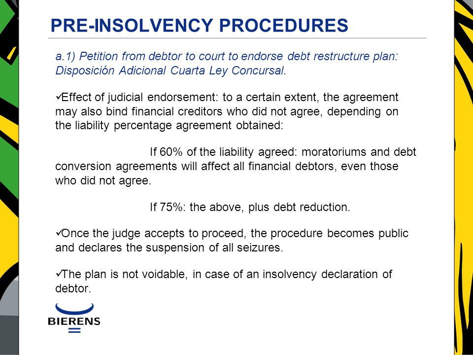 PRE-INSOLVENCY PROCEDURES a.1) Petition from debtor to court to endorse debt restructure plan: Disposición Adicional Cuarta Ley Concursal.
