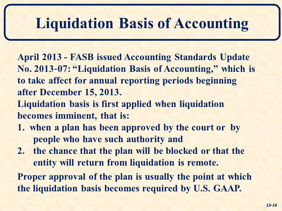 "April 2013 - FASB issued Accounting Standards Update No. 2013 ‐ 07: ""Liquidation Basis of Accounting,"" which is to take affect for annual reporting pe"