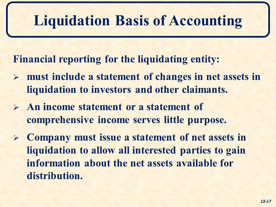 Financial reporting for the liquidating entity:   must include a statement of changes in net assets in liquidation to investors and other claimants.