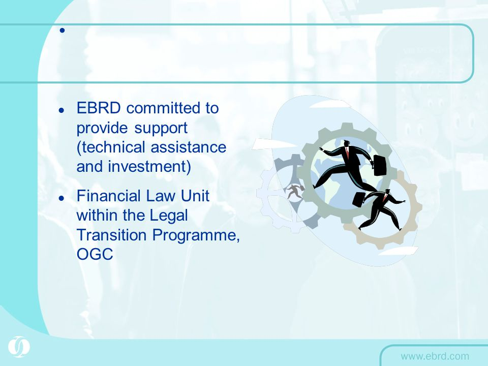 EBRD committed to provide support (technical assistance and investment) Financial Law Unit within the Legal Transition Programme, OGC