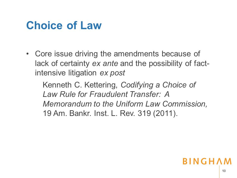 Choice of Law Core issue driving the amendments because of lack of certainty ex ante and the possibility of fact- intensive litigation ex post Kenneth
