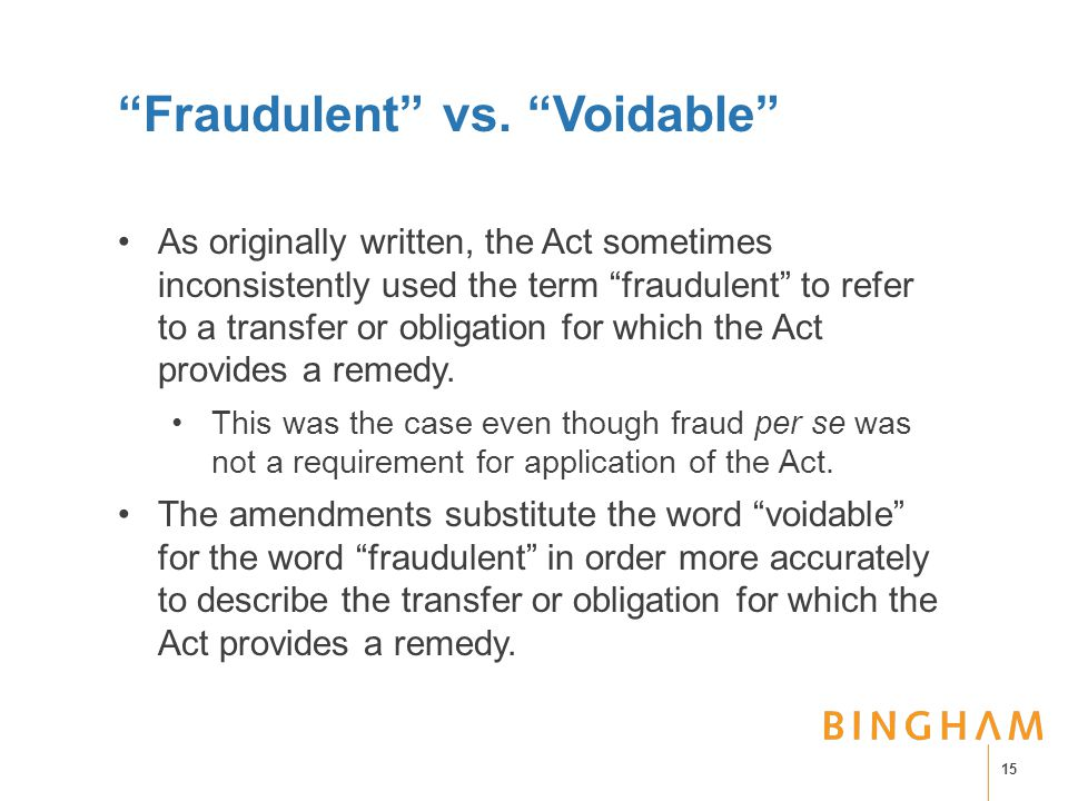 """""""Fraudulent"""" vs. """"Voidable"""" As originally written, the Act sometimes inconsistently used the term """"fraudulent"""" to refer to a transfer or obligation fo"""