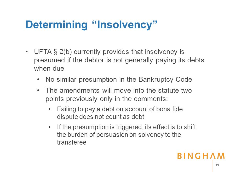 """Determining """"Insolvency"""" UFTA § 2(b) currently provides that insolvency is presumed if the debtor is not generally paying its debts when due No simila"""