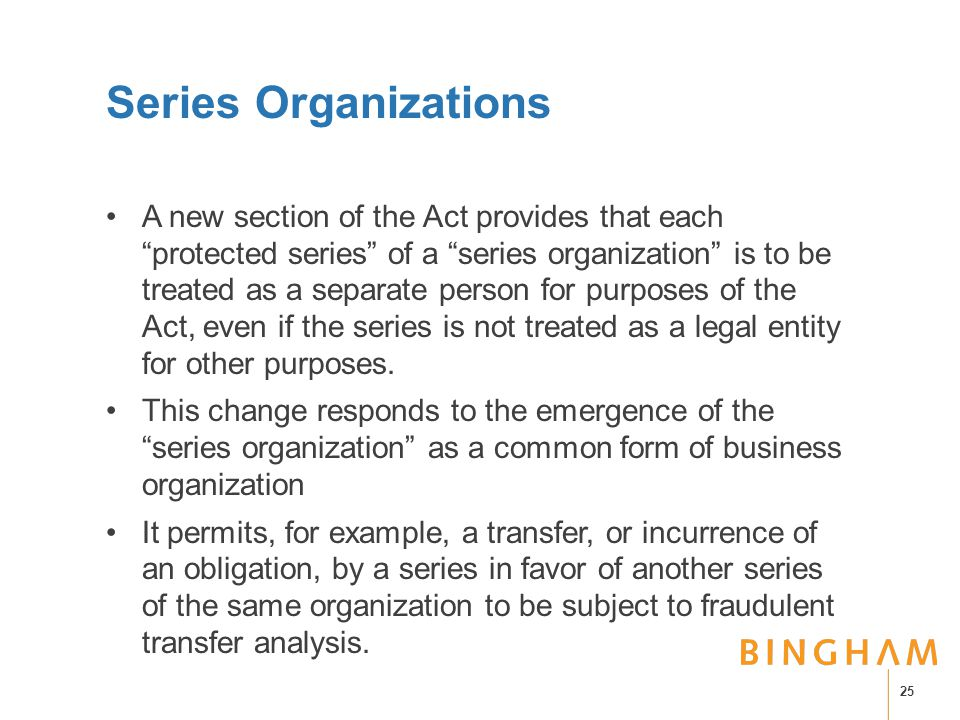 Series Organizations A new section of the Act provides that each protected series of a series organization is to be treated as a separate person for purposes of the Act, even if the series is not treated as a legal entity for other purposes.