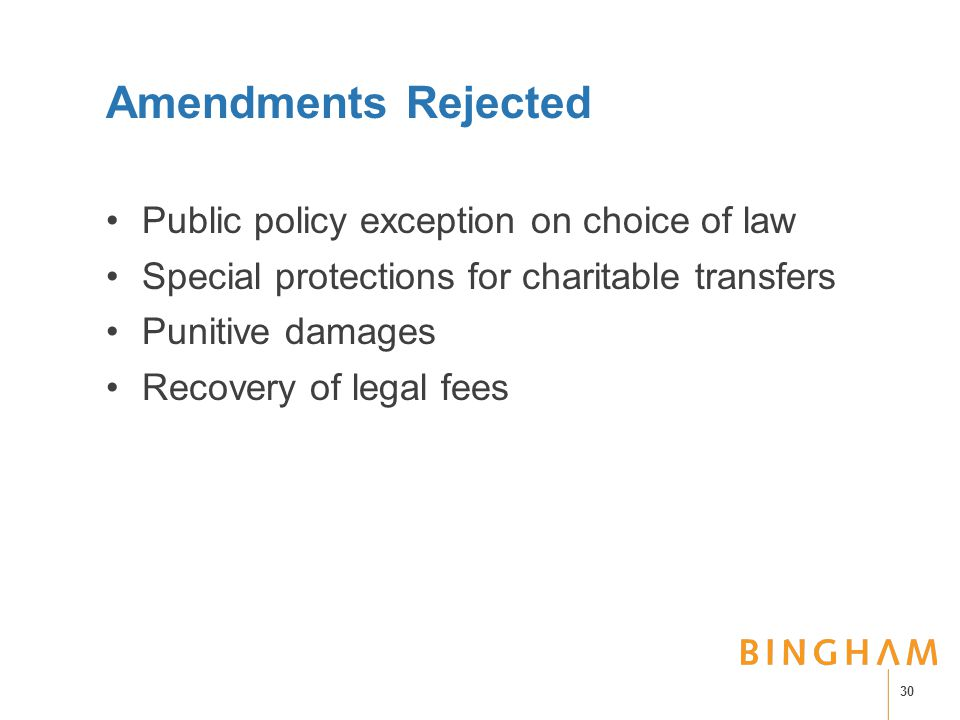 Amendments Rejected Public policy exception on choice of law Special protections for charitable transfers Punitive damages Recovery of legal fees 30