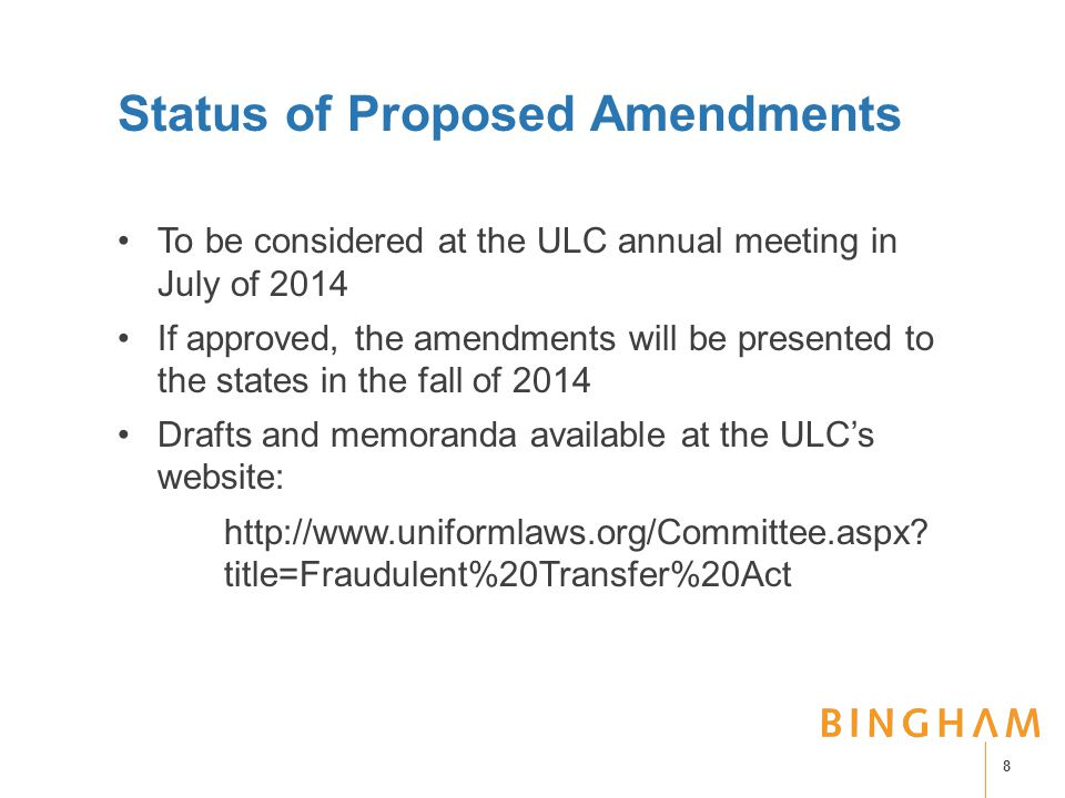 Status of Proposed Amendments To be considered at the ULC annual meeting in July of 2014 If approved, the amendments will be presented to the states in the fall of 2014 Drafts and memoranda available at the ULC's website: http://www.uniformlaws.org/Committee.aspx.