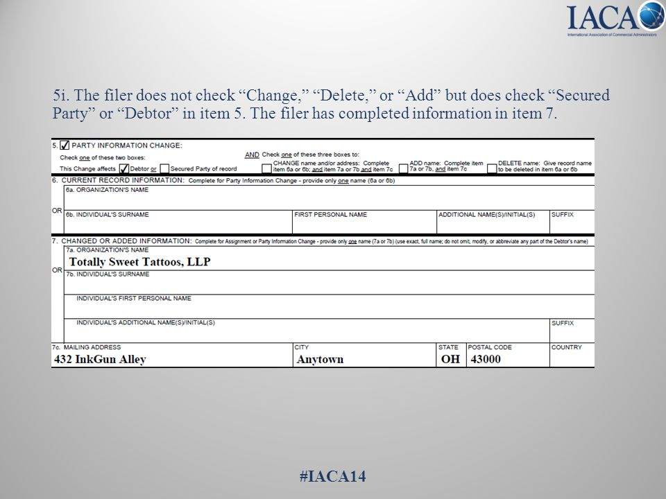 """5i. The filer does not check """"Change,"""" """"Delete,"""" or """"Add"""" but does check """"Secured Party"""" or """"Debtor"""" in item 5. The filer has completed information in"""