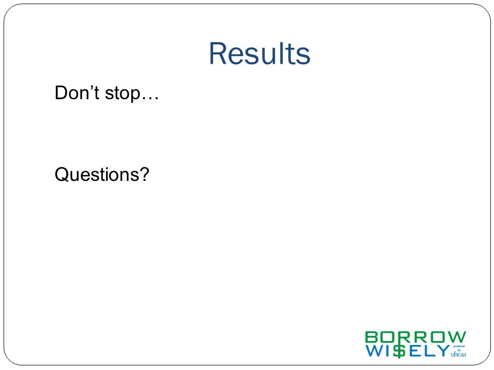Results Don't stop… Questions?