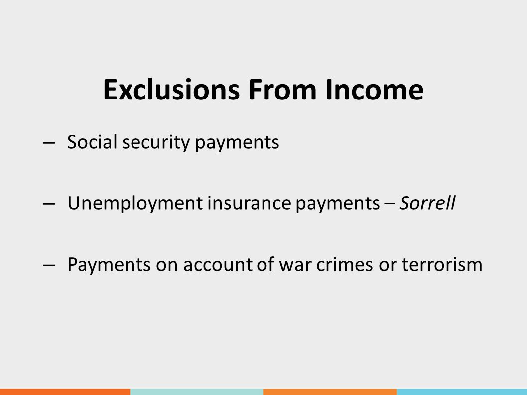 Exclusions From Income – Social security payments – Unemployment insurance payments – Sorrell – Payments on account of war crimes or terrorism
