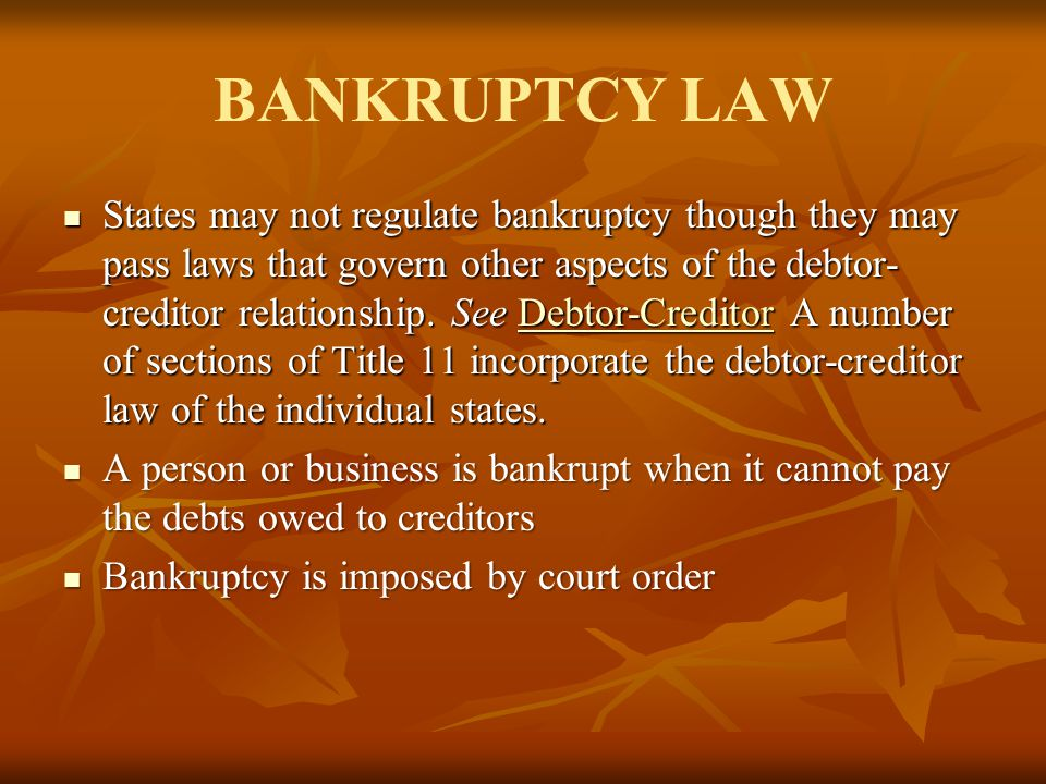 BANKRUPTCY LAW States may not regulate bankruptcy though they may pass laws that govern other aspects of the debtor- creditor relationship. See Debtor
