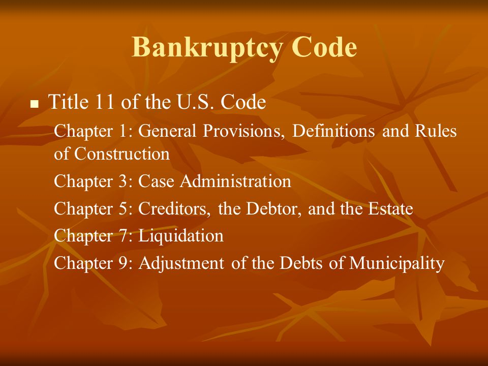 Bankruptcy Code Chapter 11: Reorganization Chapter 12: Adjustment of the Debts of a Family Farmer with Regular Annual Income Chapter 13: Adjustment of the Debts of an Individual with Regular Income Chapter 15: Ancillary and other Cross-Border cases