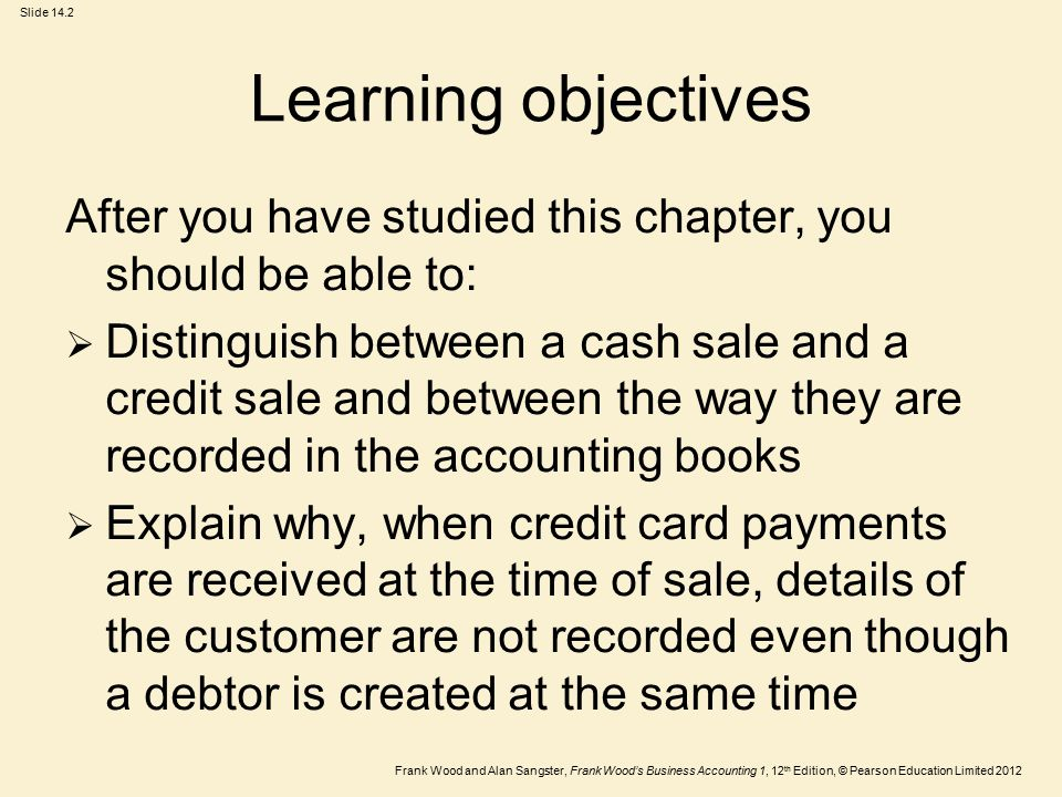 Frank Wood and Alan Sangster, Frank Wood's Business Accounting 1, 12 th Edition, © Pearson Education Limited 2012 Slide 14.2 Learning objectives After