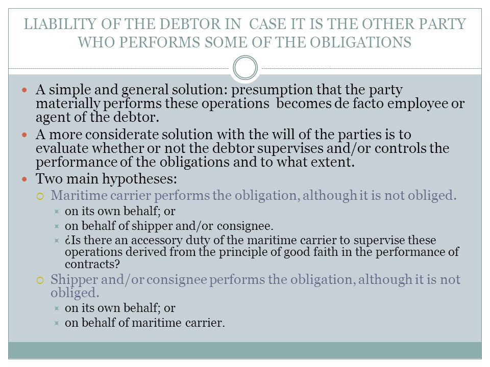 LIABILITY OF THE DEBTOR IN CASE IT IS THE OTHER PARTY WHO PERFORMS SOME OF THE OBLIGATIONS A simple and general solution: presumption that the party materially performs these operations becomes de facto employee or agent of the debtor.