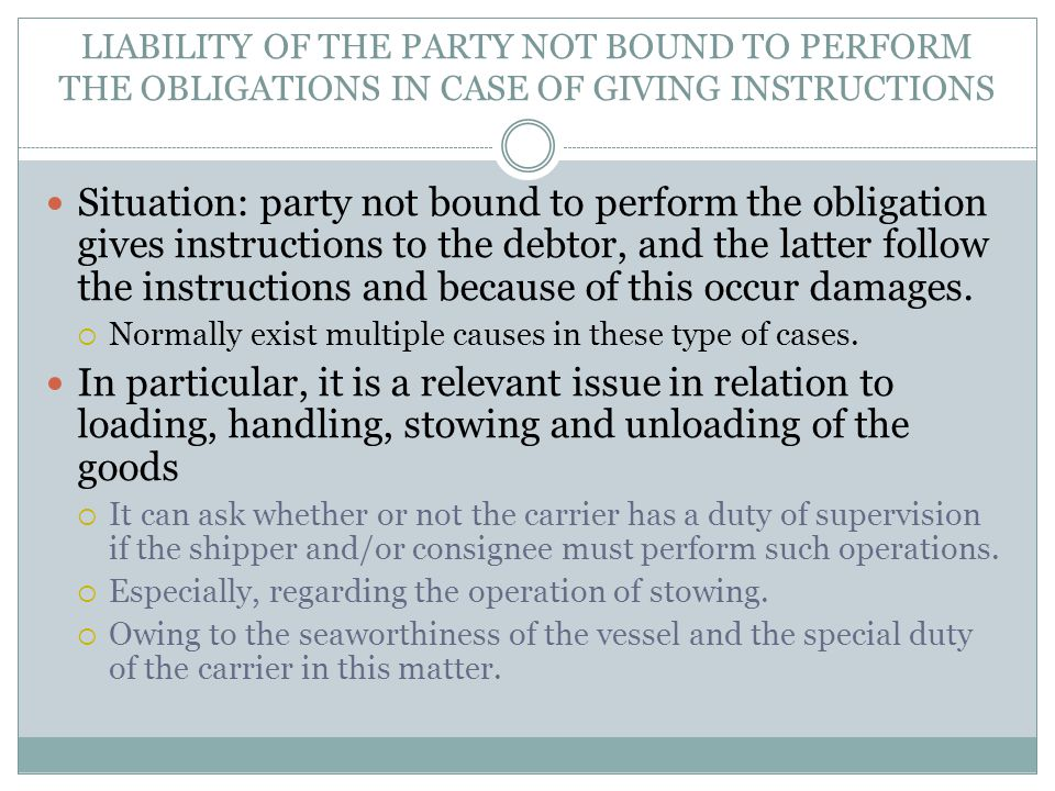 LIABILITY OF THE PARTY NOT BOUND TO PERFORM THE OBLIGATIONS IN CASE OF GIVING INSTRUCTIONS Situation: party not bound to perform the obligation gives instructions to the debtor, and the latter follow the instructions and because of this occur damages.