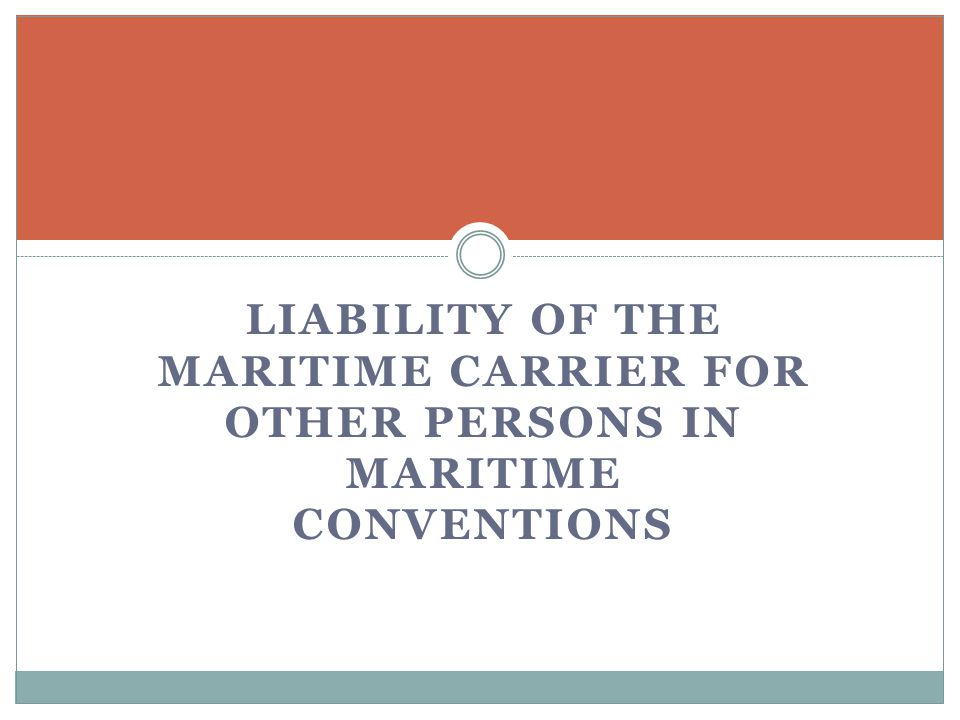 LIABILITY OF THE MARITIME CARRIER FOR OTHER PERSONS IN MARITIME CONVENTIONS