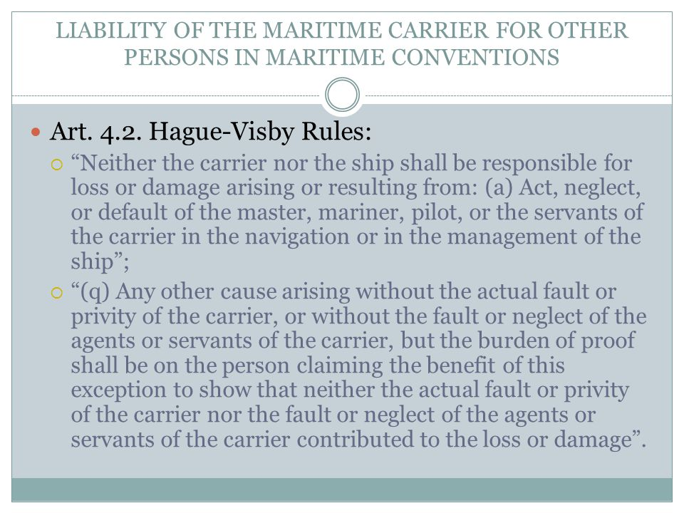 "Art. 4.2. Hague-Visby Rules:  ""Neither the carrier nor the ship shall be responsible for loss or damage arising or resulting from: (a) Act, neglect,"