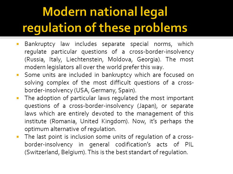  Bankruptcy law includes separate special norms, which regulate particular questions of a cross-border-insolvency (Russia, Italy, Liechtenstein, Mold