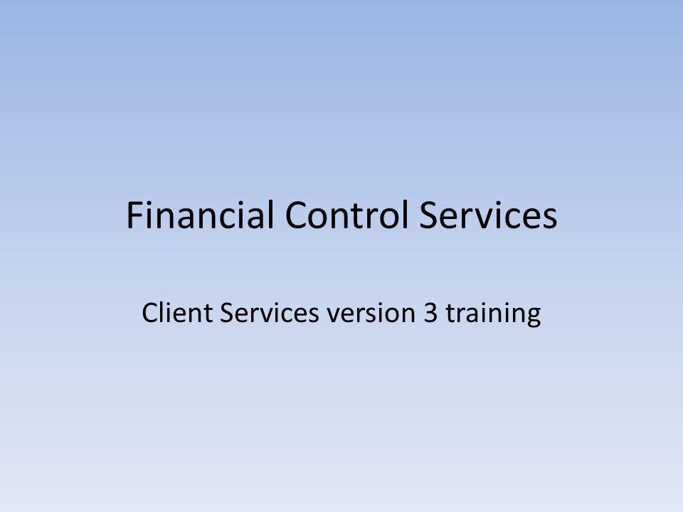 Financial Control Services Client Services version 3 training