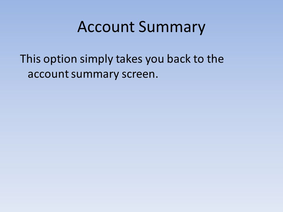 Account Summary This option simply takes you back to the account summary screen.