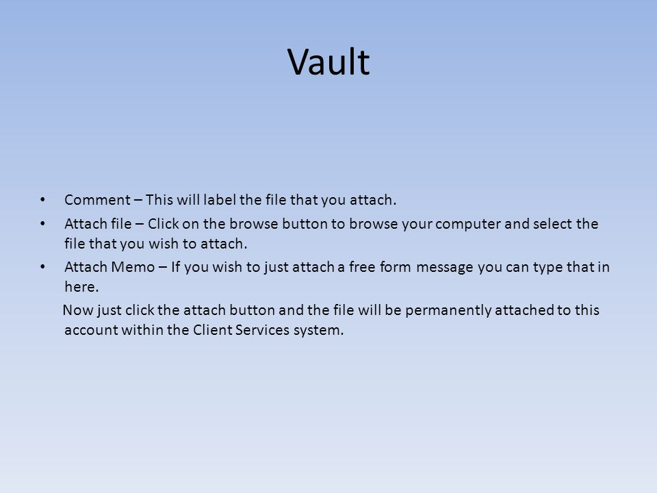Vault Comment – This will label the file that you attach. Attach file – Click on the browse button to browse your computer and select the file that yo