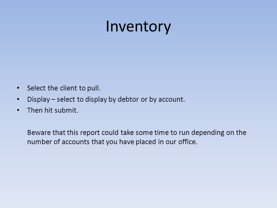 Inventory Select the client to pull. Display – select to display by debtor or by account.