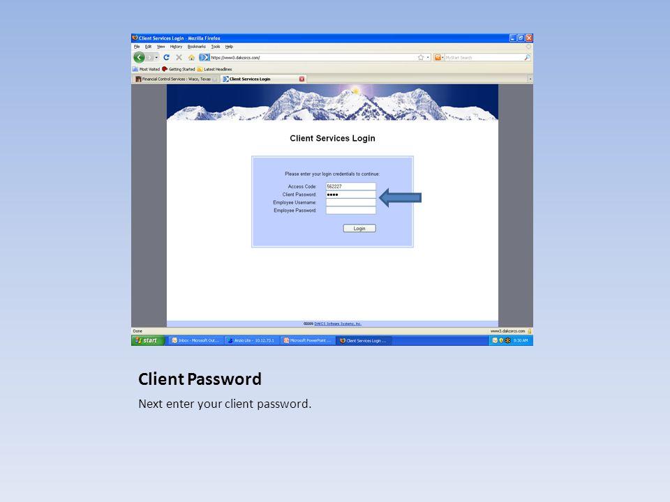 Client Password Next enter your client password.