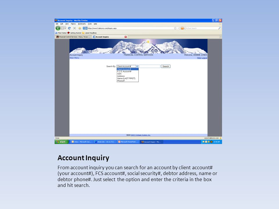 Account Inquiry From account inquiry you can search for an account by client account# (your account#), FCS account#, social security#, debtor address,