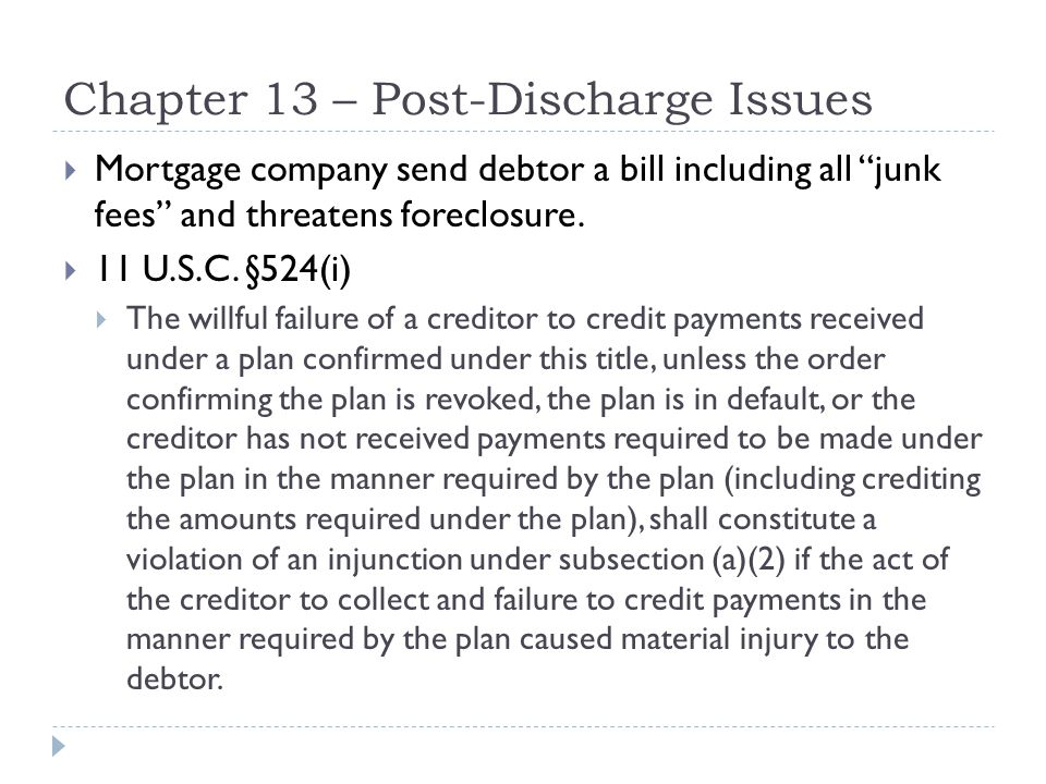 """Chapter 13 – Post-Discharge Issues  Mortgage company send debtor a bill including all """"junk fees"""" and threatens foreclosure.  11 U.S.C. §524(i)  Th"""