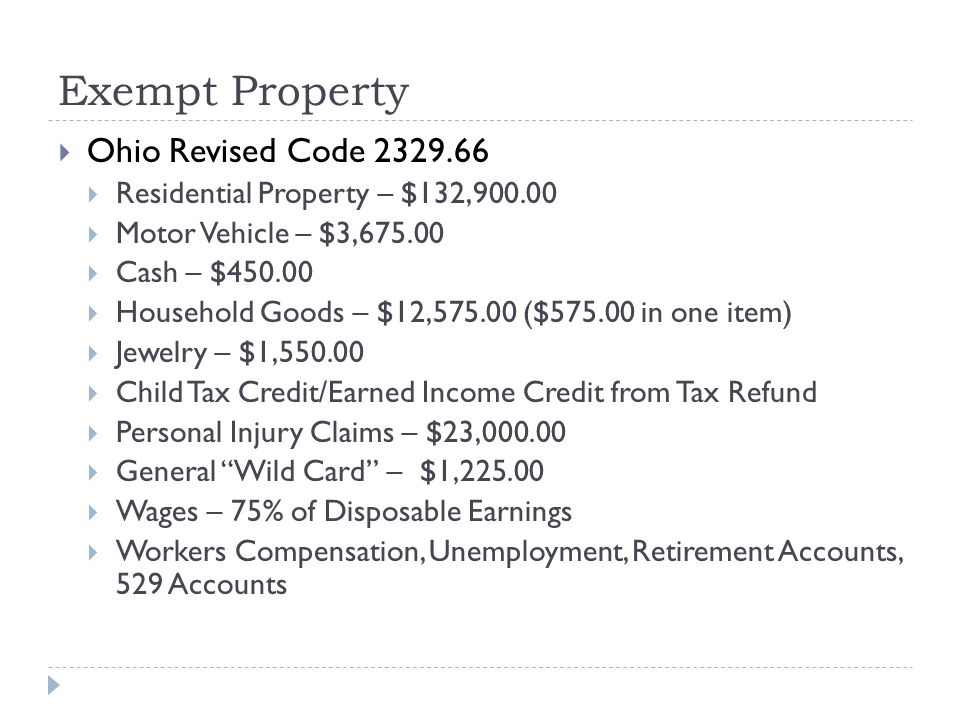 Exempt Property  Ohio Revised Code 2329.66  Residential Property – $132,900.00  Motor Vehicle – $3,675.00  Cash – $450.00  Household Goods – $12,