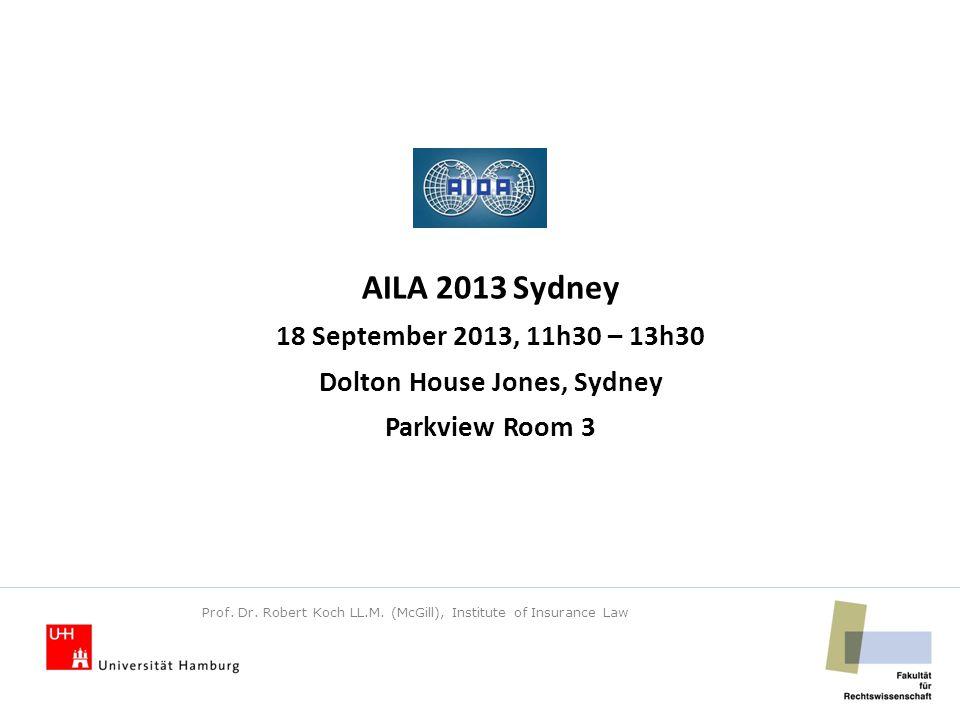 AILA 2013 Sydney 18 September 2013, 11h30 – 13h30 Dolton House Jones, Sydney Parkview Room 3 Prof. Dr. Robert Koch LL.M. (McGill), Institute of Insura
