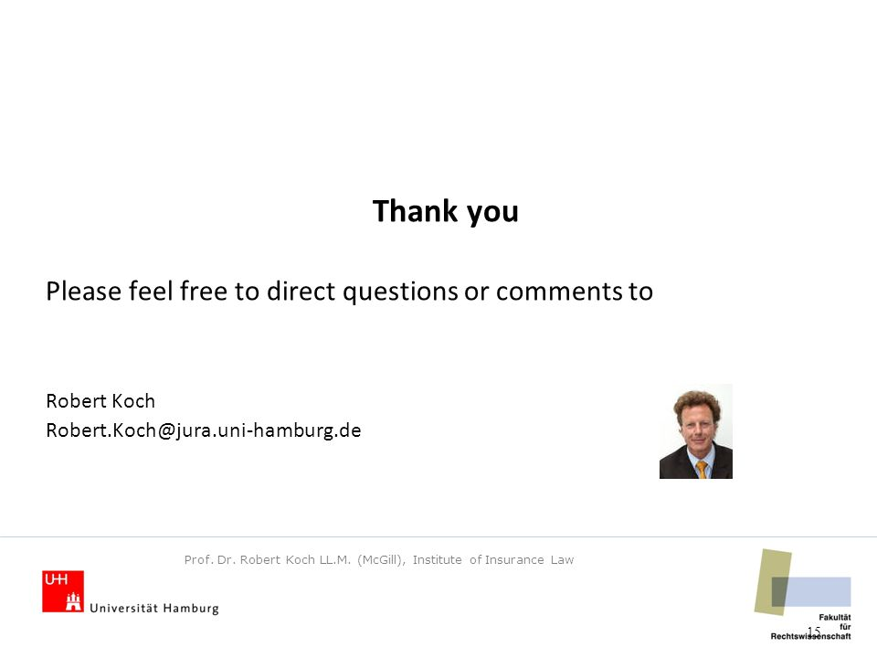 Thank you Please feel free to direct questions or comments to Robert Koch Robert.Koch@jura.uni-hamburg.de 15 Prof.