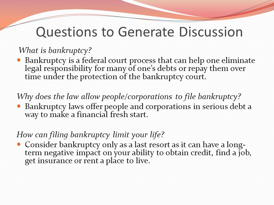 Questions to Generate Discussion What is bankruptcy.