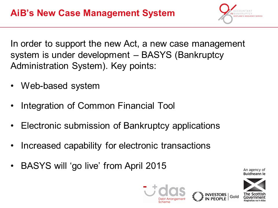 In order to support the new Act, a new case management system is under development – BASYS (Bankruptcy Administration System).
