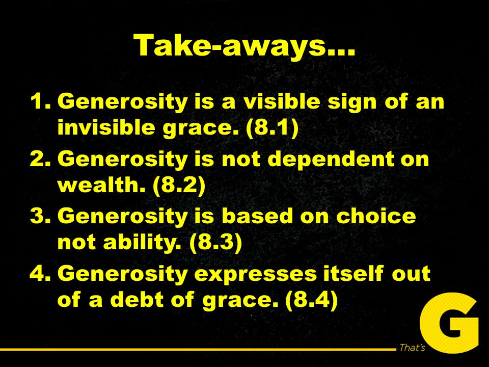 Take-aways… 1.Generosity is a visible sign of an invisible grace.