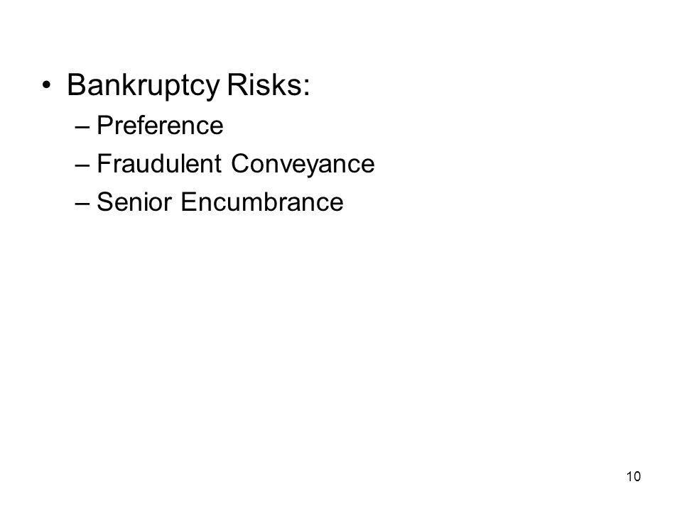 10 Bankruptcy Risks: –Preference –Fraudulent Conveyance –Senior Encumbrance