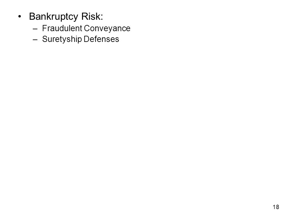 18 Bankruptcy Risk: –Fraudulent Conveyance –Suretyship Defenses