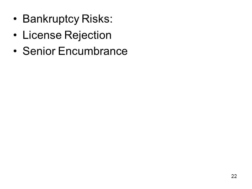 22 Bankruptcy Risks: License Rejection Senior Encumbrance