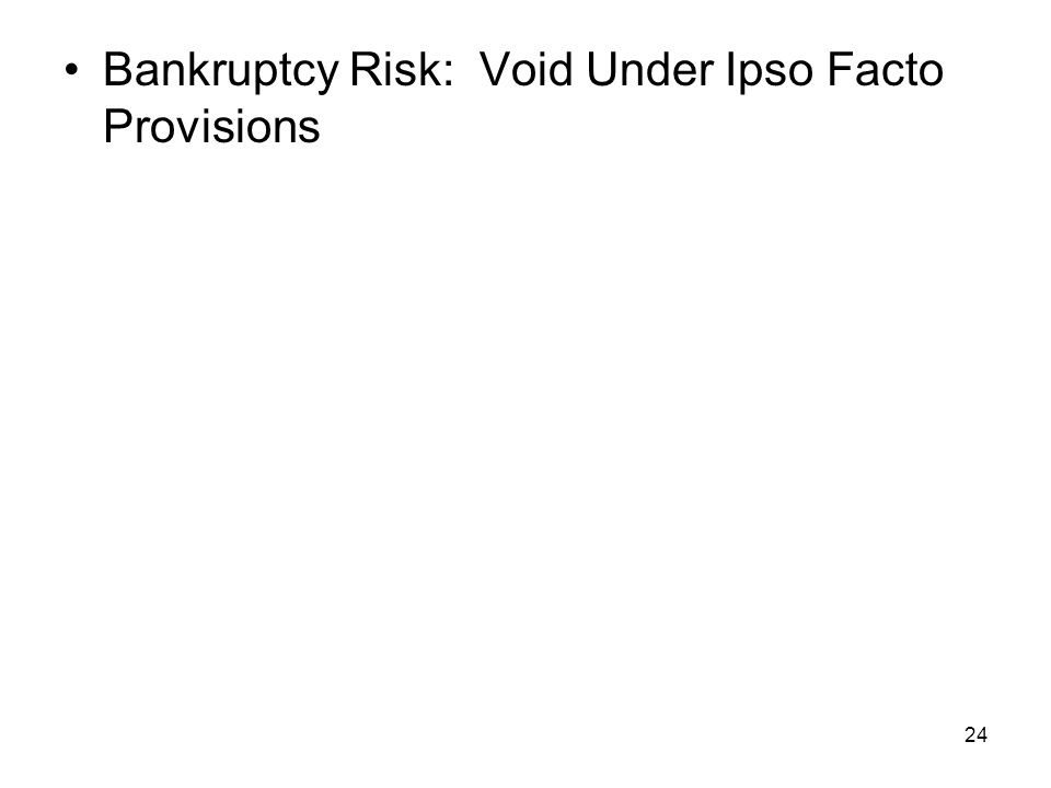 24 Bankruptcy Risk: Void Under Ipso Facto Provisions