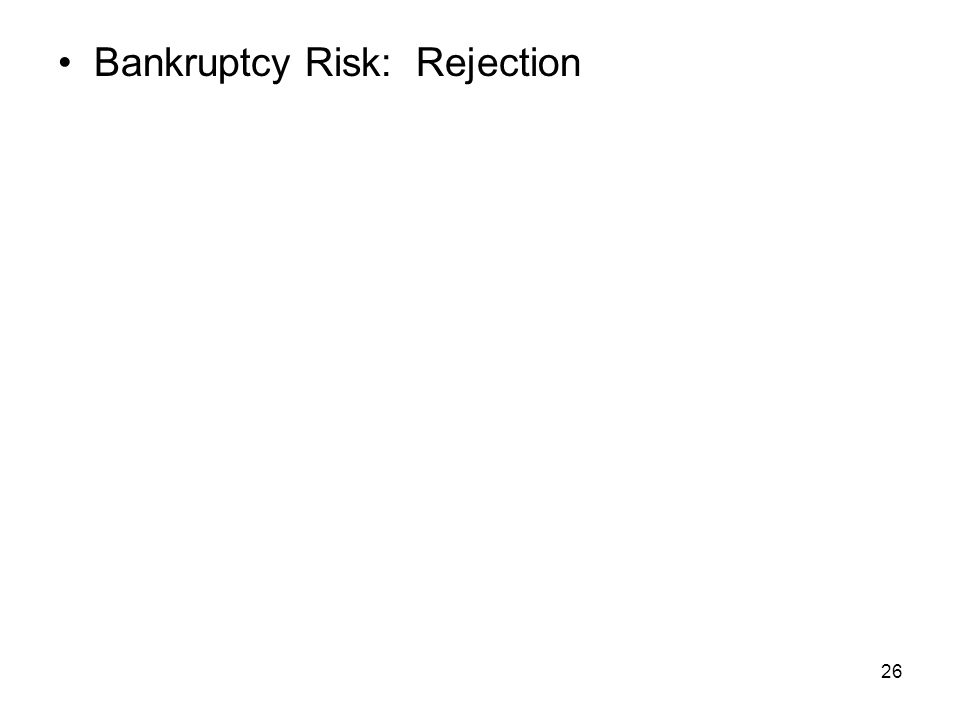 26 Bankruptcy Risk: Rejection