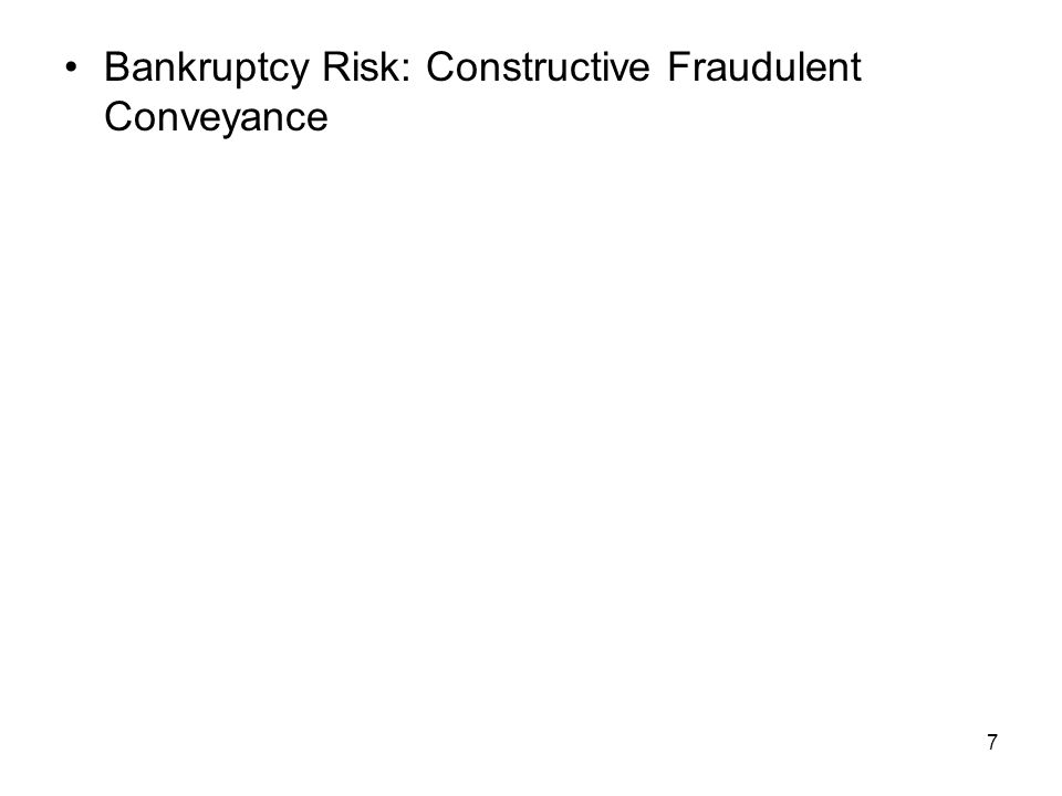 7 Bankruptcy Risk: Constructive Fraudulent Conveyance