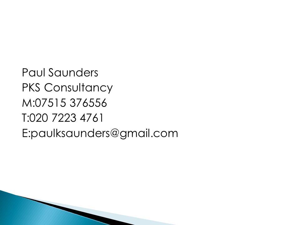 Paul Saunders PKS Consultancy M:07515 376556 T:020 7223 4761 E:paulksaunders@gmail.com
