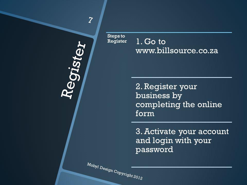 Register Steps to Register 1. Go to www.billsource.co.za 2.