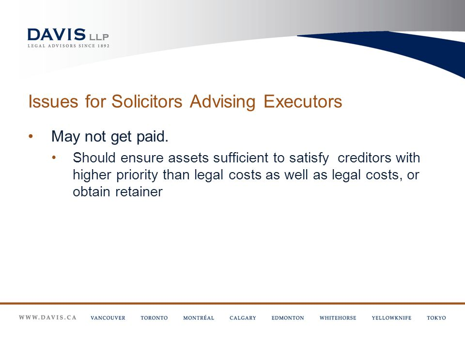 Issues for Solicitors Advising Executors May not get paid.